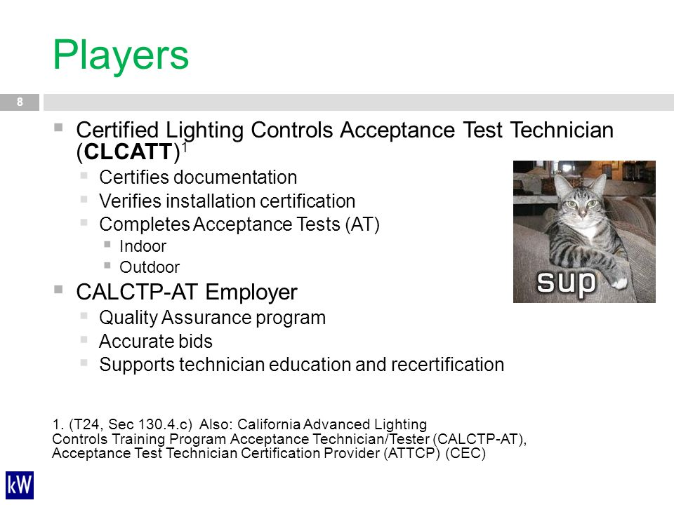 Players Certified Lighting Controls Acceptance Test Technician (CLCATT)1. Certifies documentation.