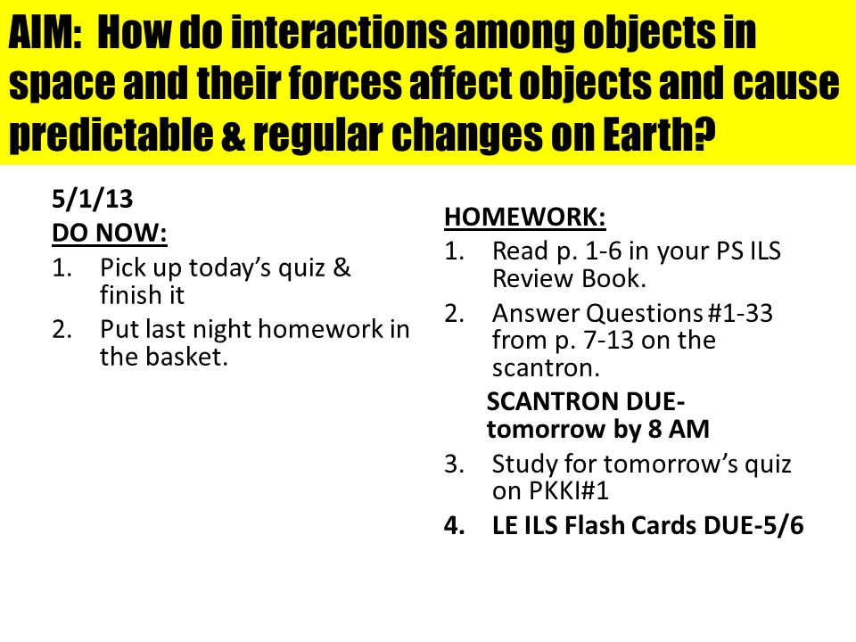 AIM: How do interactions among objects in space and their forces affect objects and cause predictable & regular changes on Earth