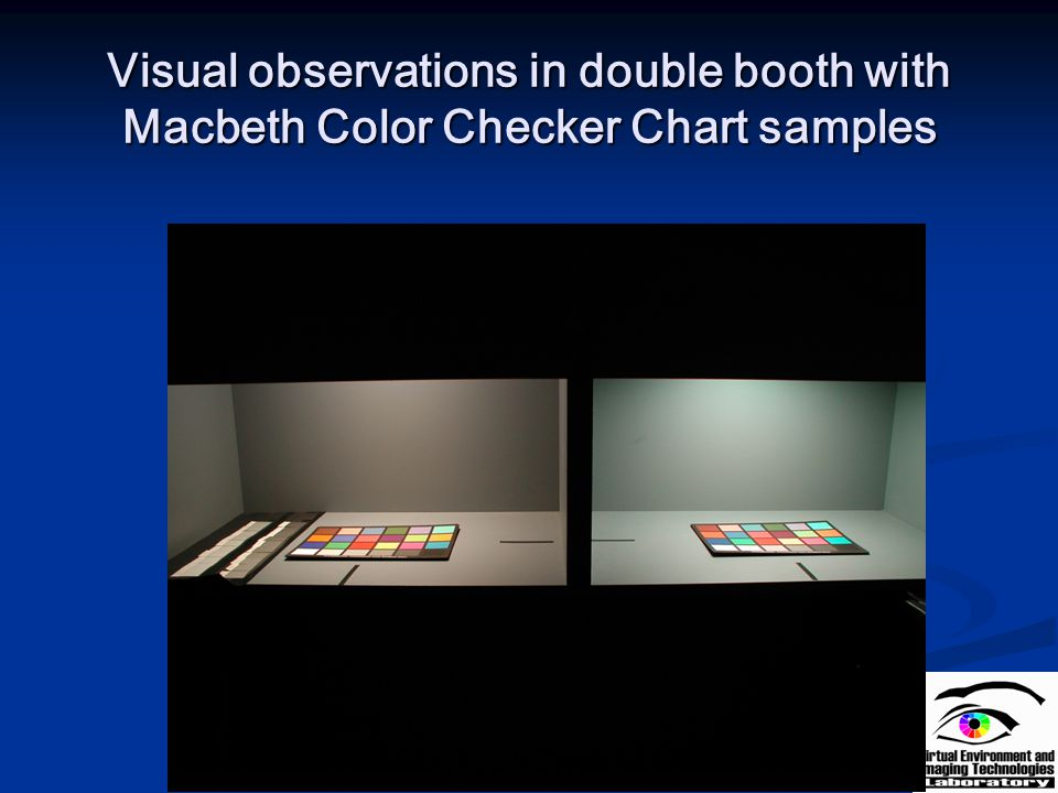 Visual observations in double booth with Macbeth Color Checker Chart samples