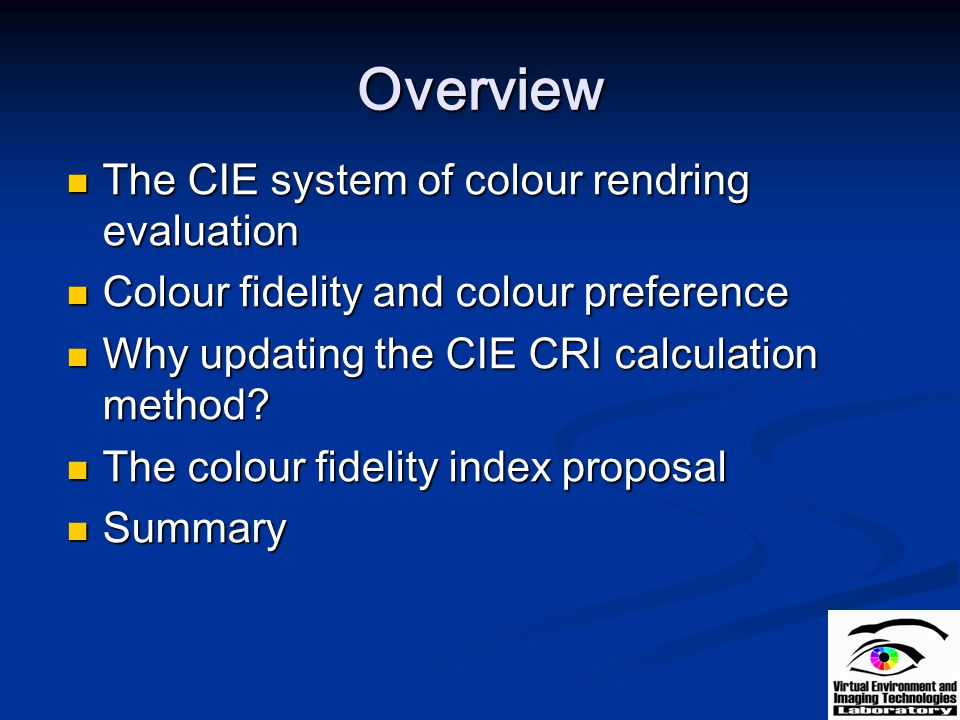 Overview The CIE system of colour rendring evaluation