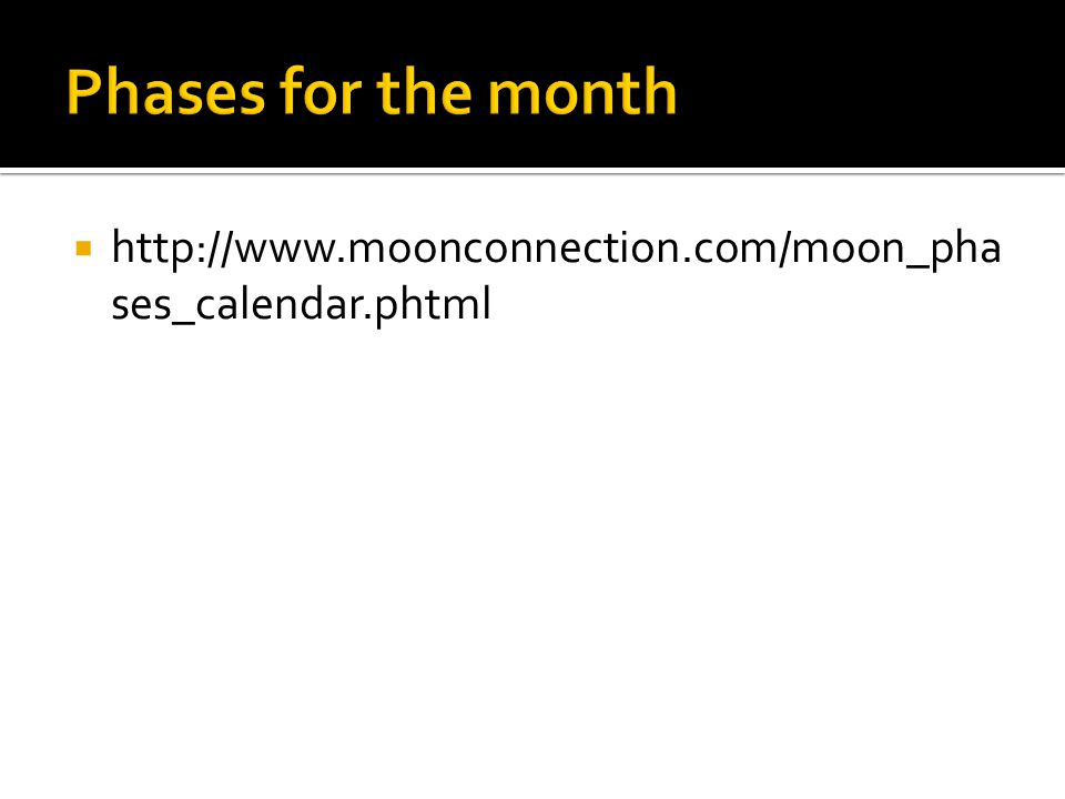 Phases for the month http://www.moonconnection.com/moon_phases_calendar.phtml