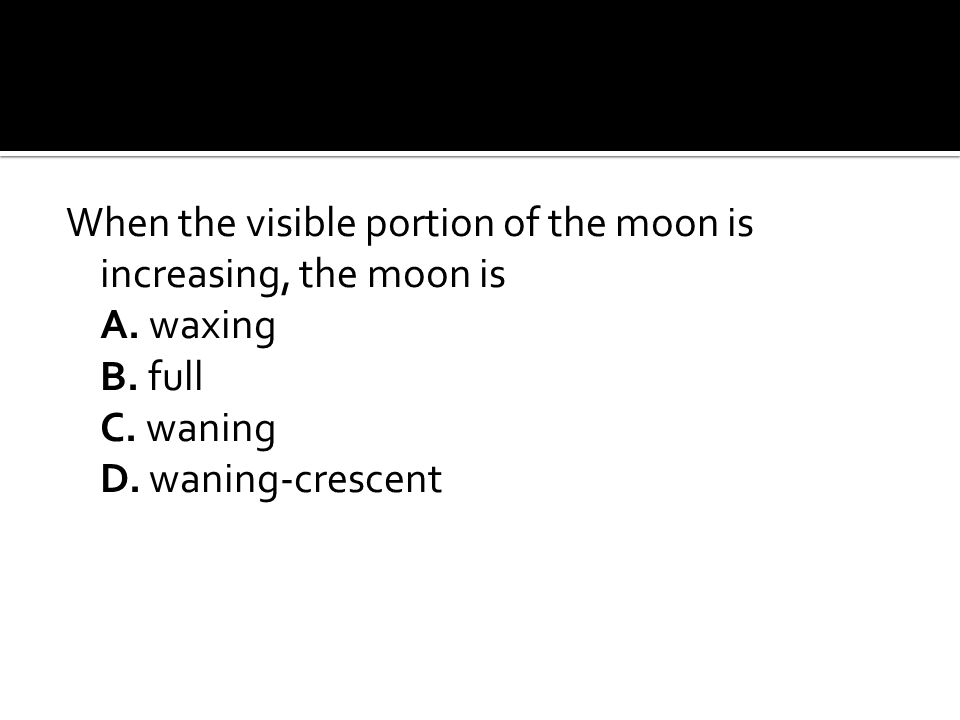 When the visible portion of the moon is increasing, the moon is
