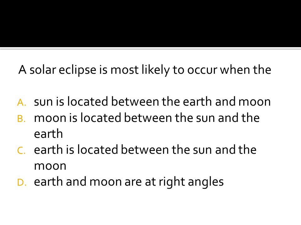 A solar eclipse is most likely to occur when the