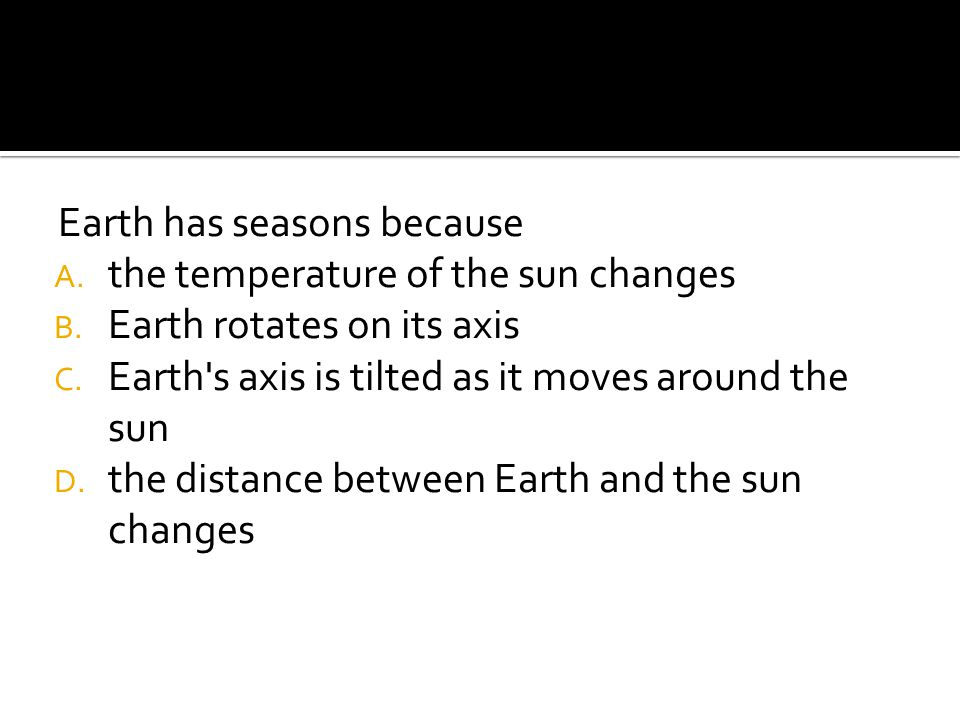 Earth has seasons because