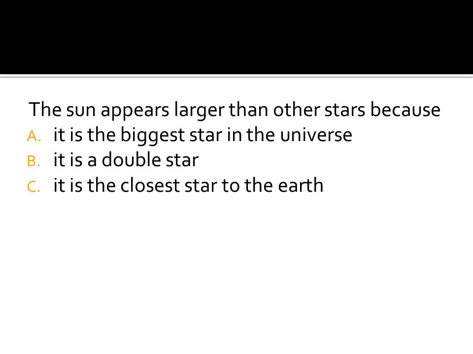 The sun appears larger than other stars because