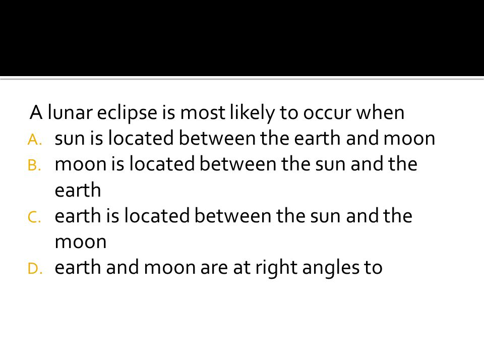 A lunar eclipse is most likely to occur when