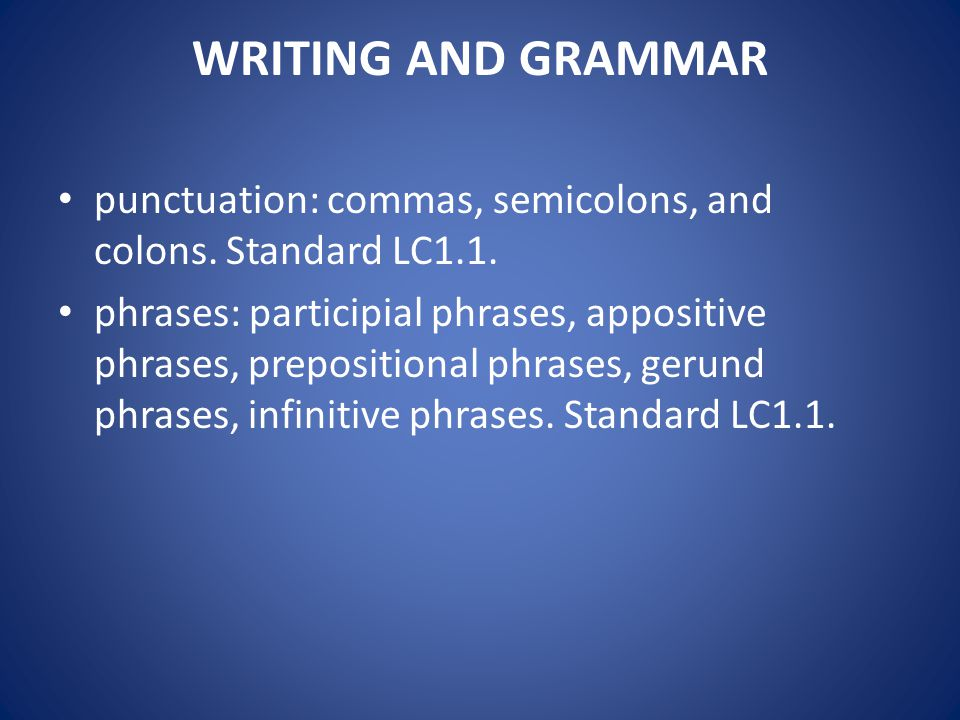 WRITING AND GRAMMAR punctuation: commas, semicolons, and colons. Standard LC1.1.