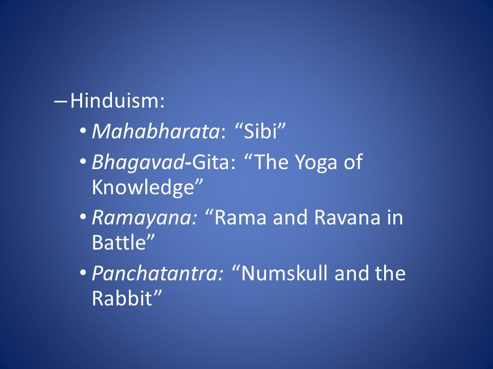 Hinduism: Mahabharata: Sibi Bhagavad-Gita: The Yoga of Knowledge Ramayana: Rama and Ravana in Battle
