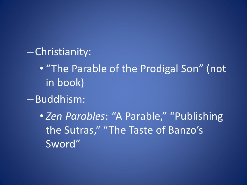 Christianity: The Parable of the Prodigal Son (not in book) Buddhism: