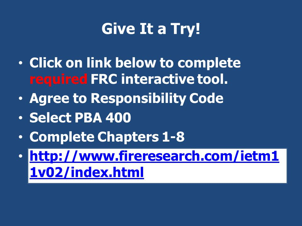 Give It a Try! Click on link below to complete required FRC interactive tool. Agree to Responsibility Code.