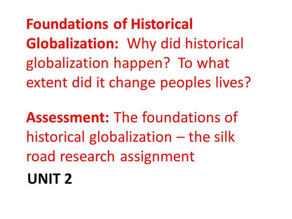 Foundations of Historical Globalization: Why did historical globalization happen To what extent did it change peoples lives