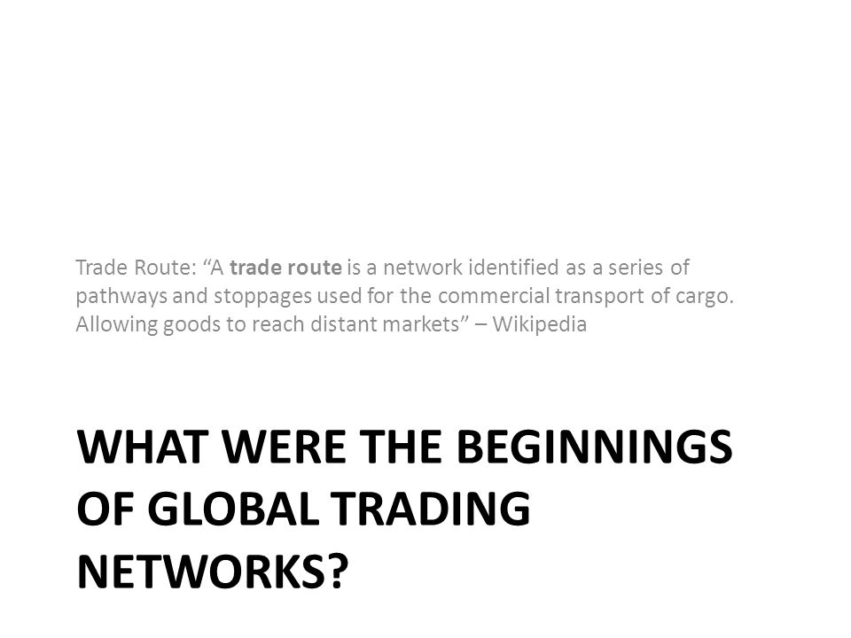 What were the beginnings of global trading networks