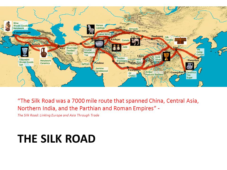 The Silk Road was a 7000 mile route that spanned China, Central Asia, Northern India, and the Parthian and Roman Empires -
