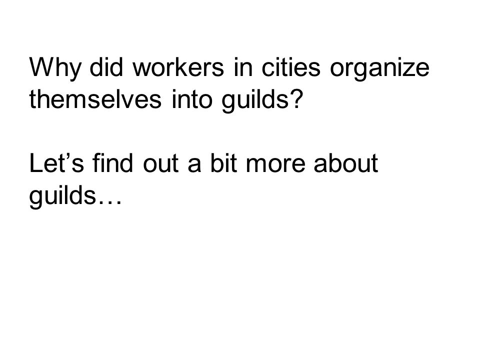 Why did workers in cities organize themselves into guilds
