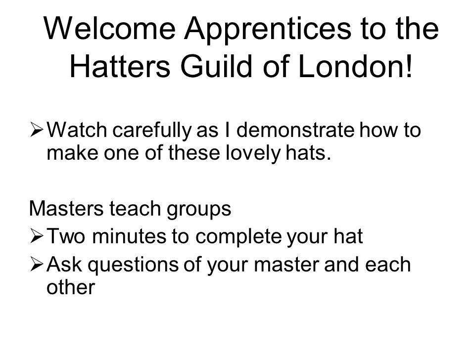 Welcome Apprentices to the Hatters Guild of London!