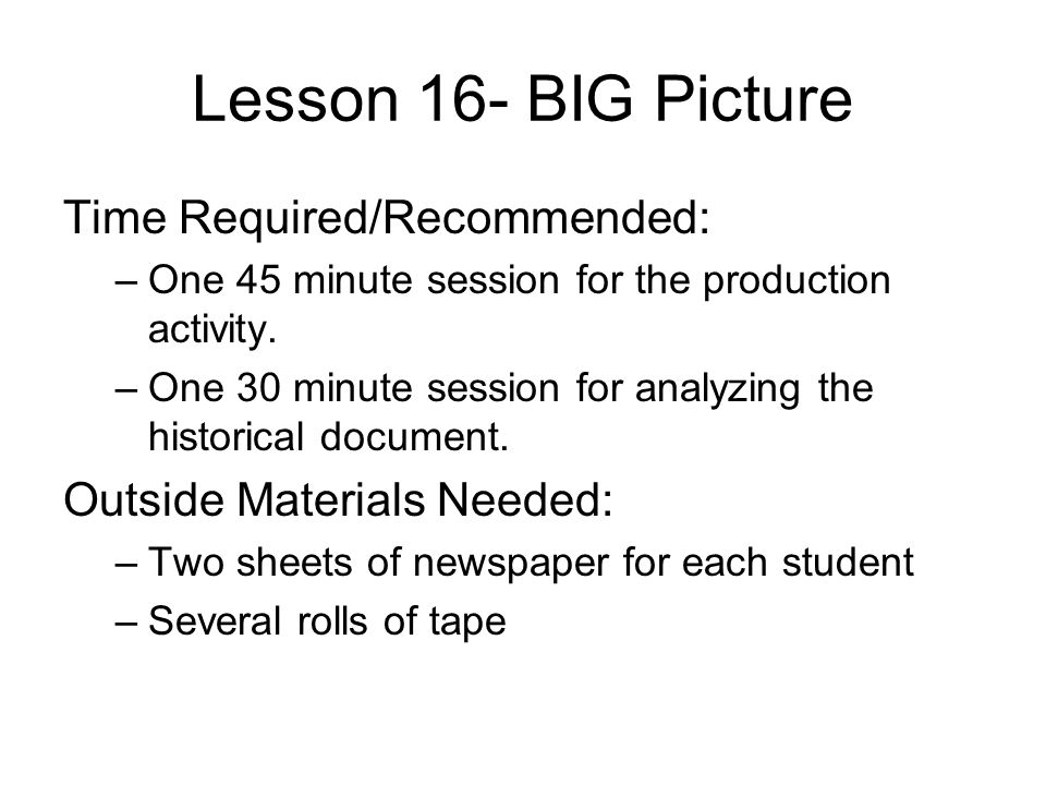 Lesson 16- BIG Picture Time Required/Recommended: