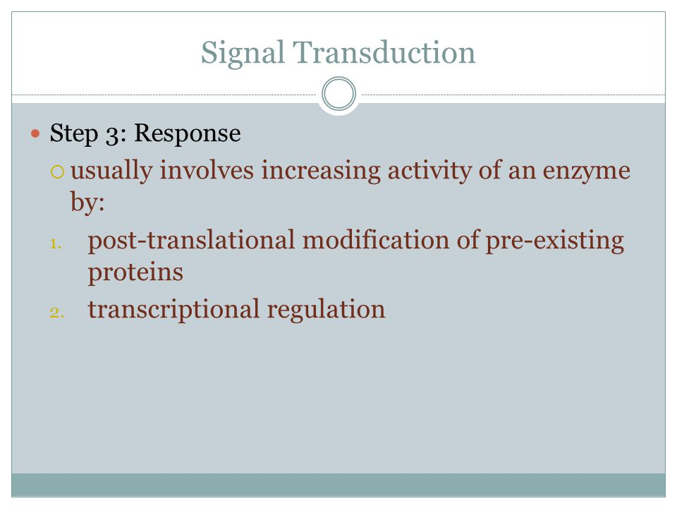 Signal Transduction Step 3: Response. usually involves increasing activity of an enzyme by: