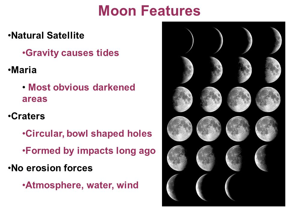 Moon Features Natural Satellite Gravity causes tides Maria