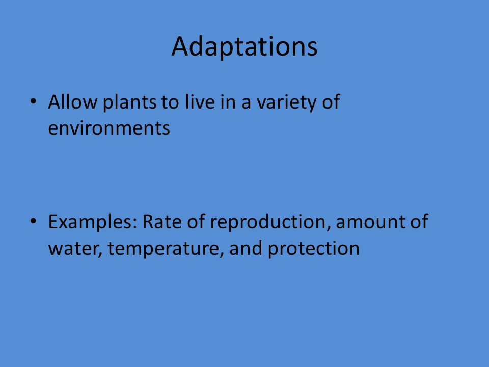 Adaptations Allow plants to live in a variety of environments