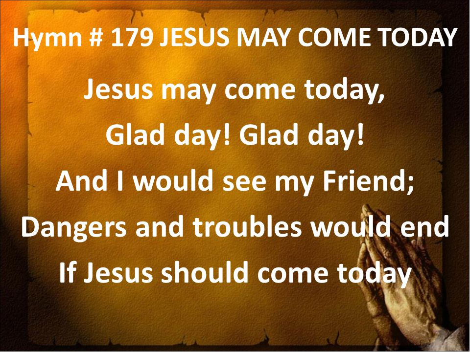 Hymn # 179 JESUS MAY COME TODAY
