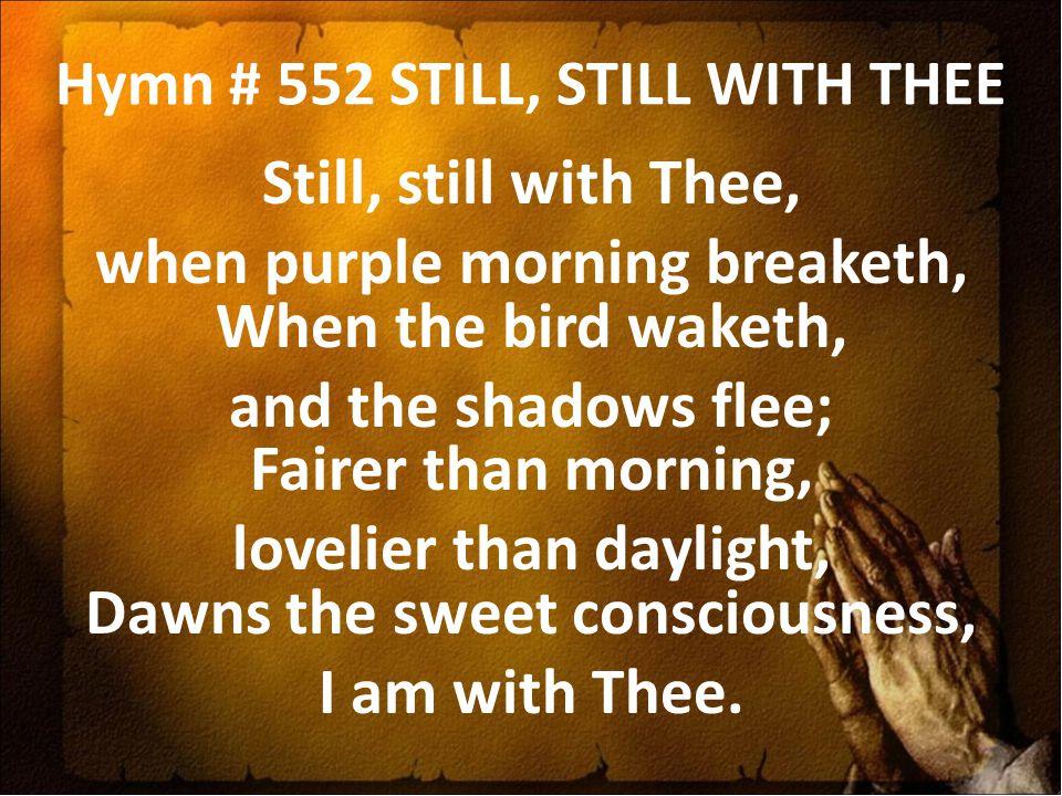 Hymn # 552 STILL, STILL WITH THEE