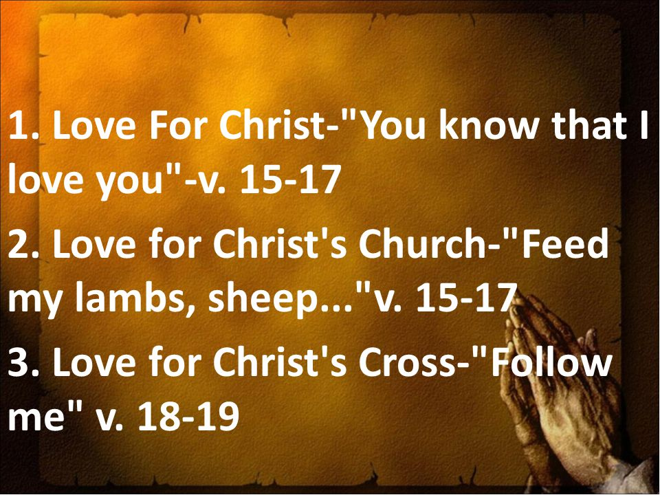 1. Love For Christ- You know that I love you -v. 15-17 2