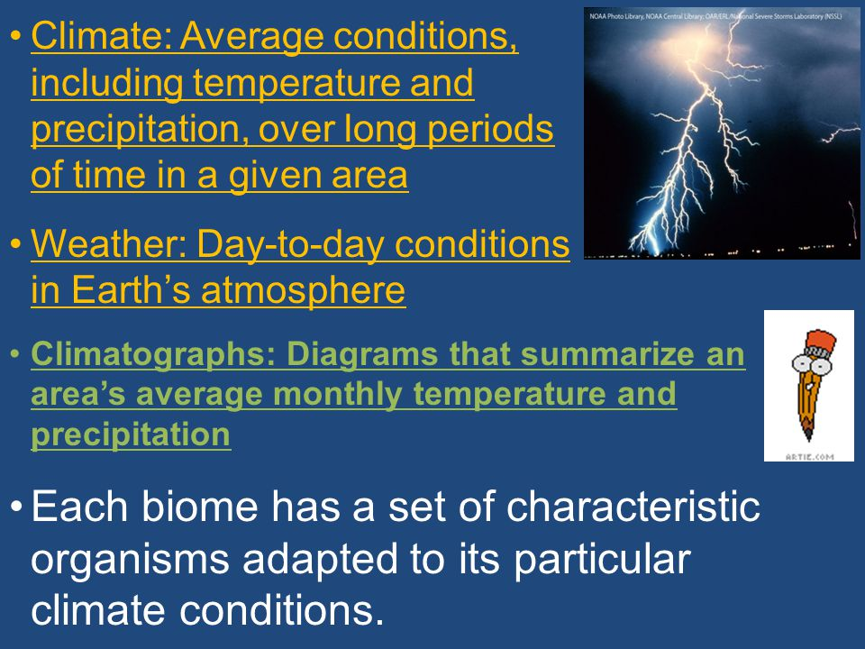 Climate: Average conditions, including temperature and precipitation, over long periods of time in a given area