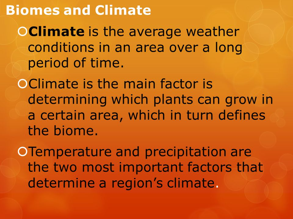 Biomes and Climate Climate is the average weather conditions in an area over a long period of time.