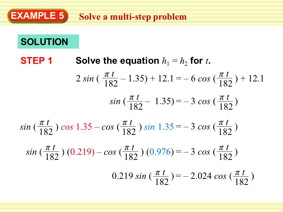EXAMPLE 5 Solve a multi-step problem. SOLUTION. STEP 1. Solve the equation h1 = h2 for t. 2 sin ( – 1.35) + 12.1.
