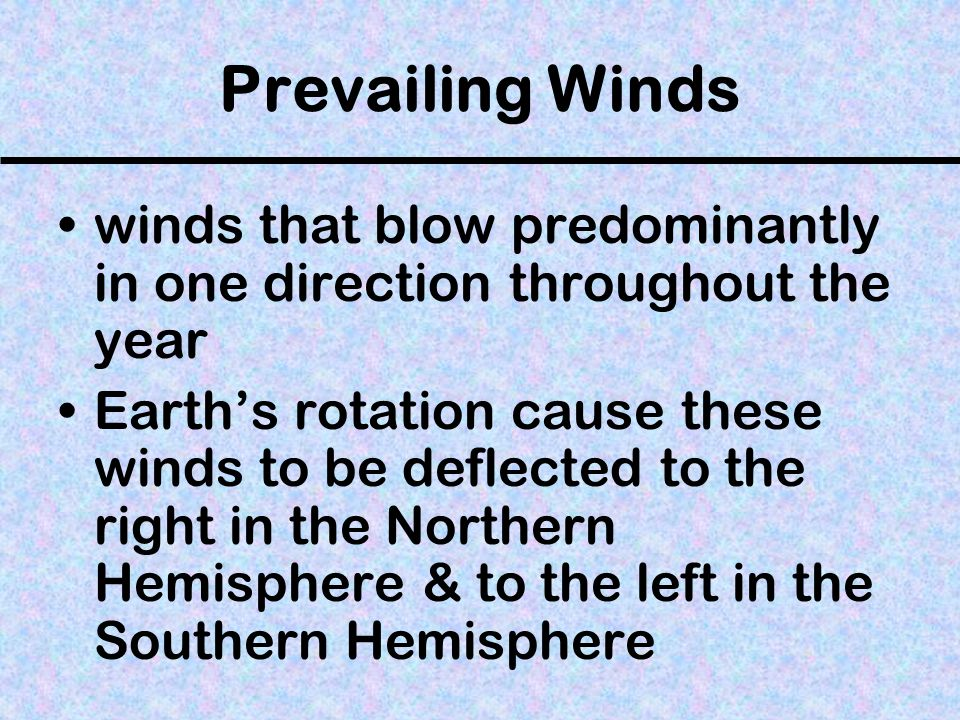 Prevailing Winds winds that blow predominantly in one direction throughout the year.