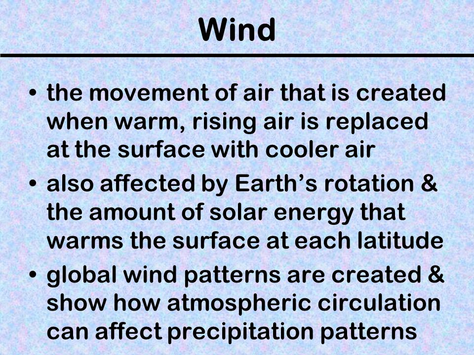 Wind the movement of air that is created when warm, rising air is replaced at the surface with cooler air.