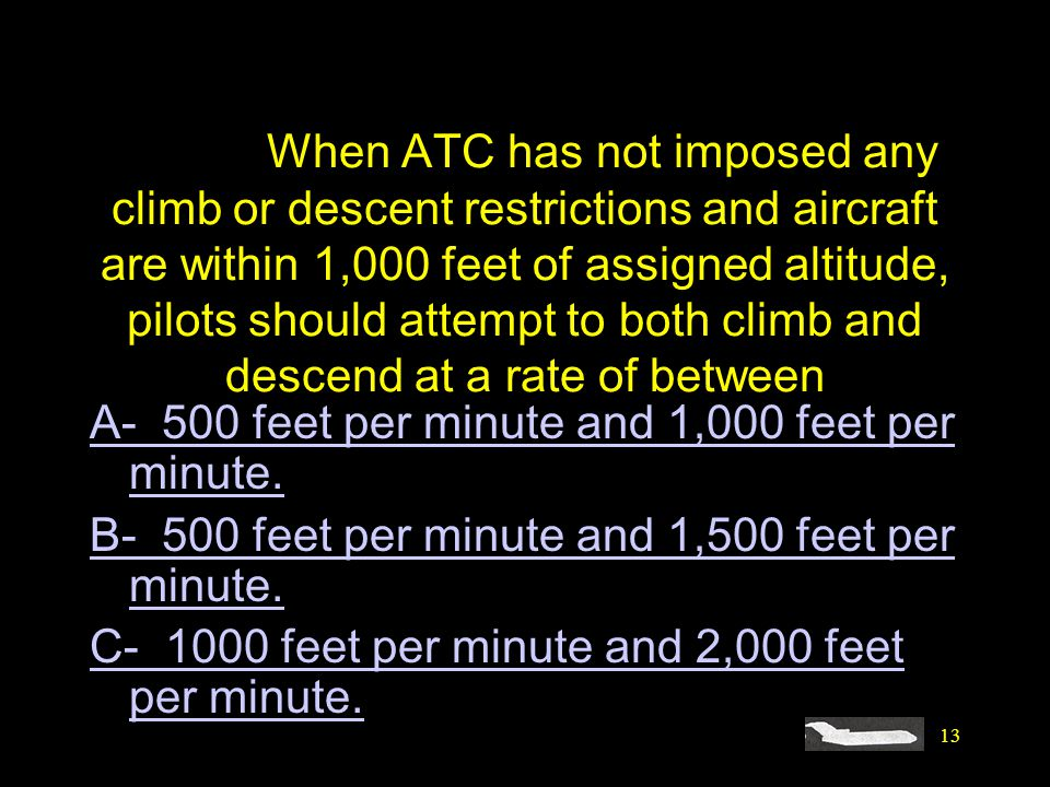 #4380. When ATC has not imposed any climb or descent restrictions and aircraft are within 1,000 feet of assigned altitude, pilots should attempt to both climb and descend at a rate of between