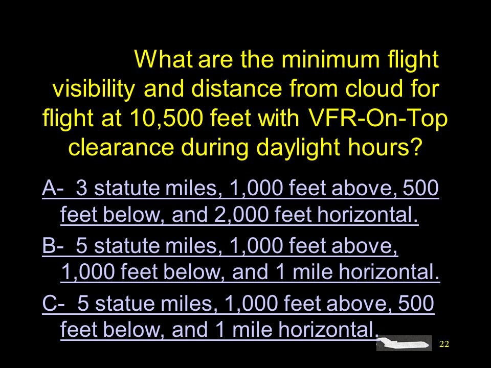 #4518. What are the minimum flight visibility and distance from cloud for flight at 10,500 feet with VFR-On-Top clearance during daylight hours