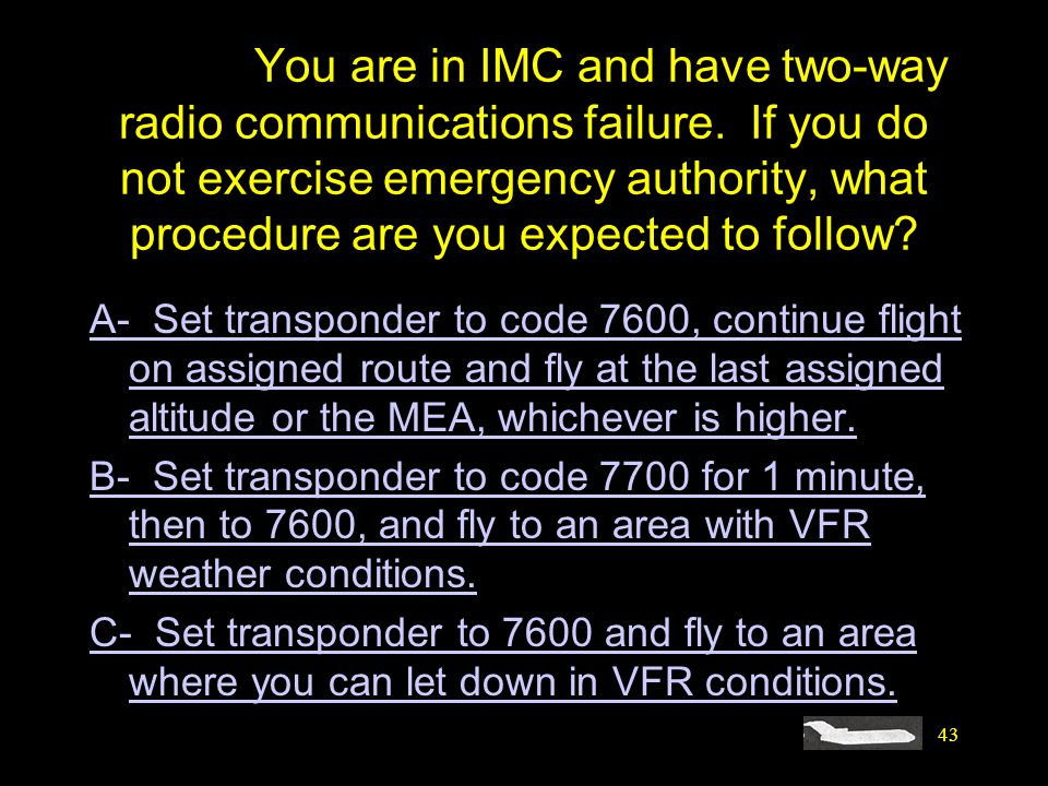 #4464. You are in IMC and have two-way radio communications failure