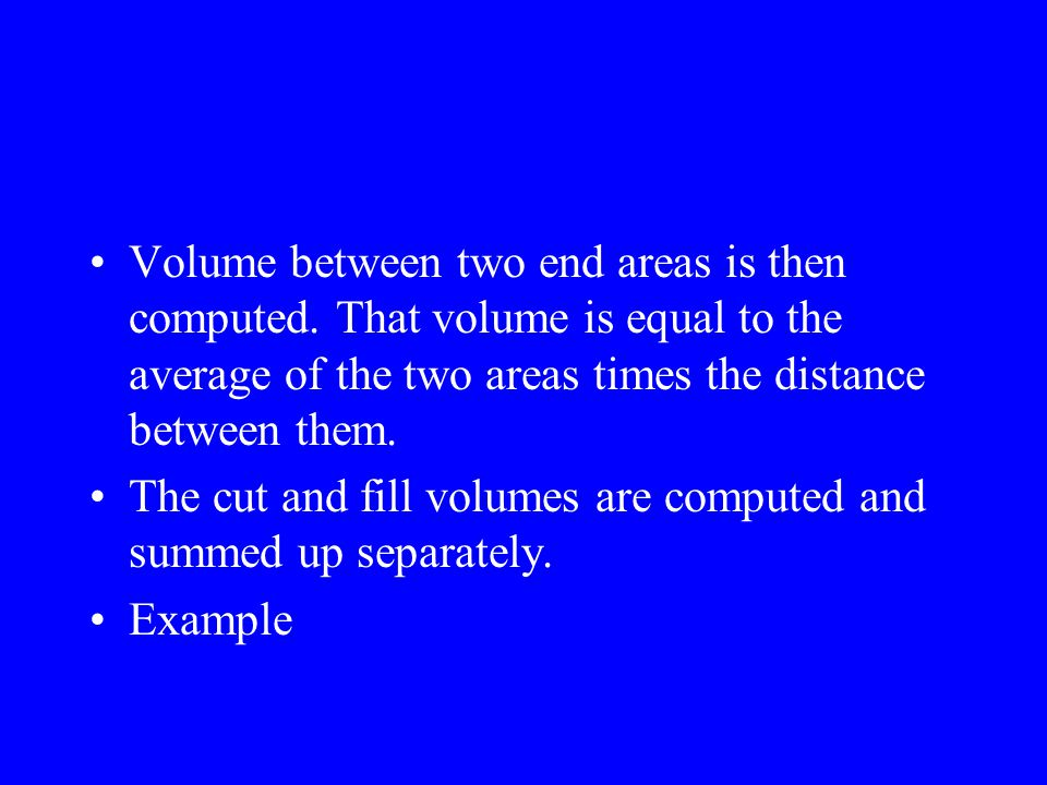 Volume between two end areas is then computed
