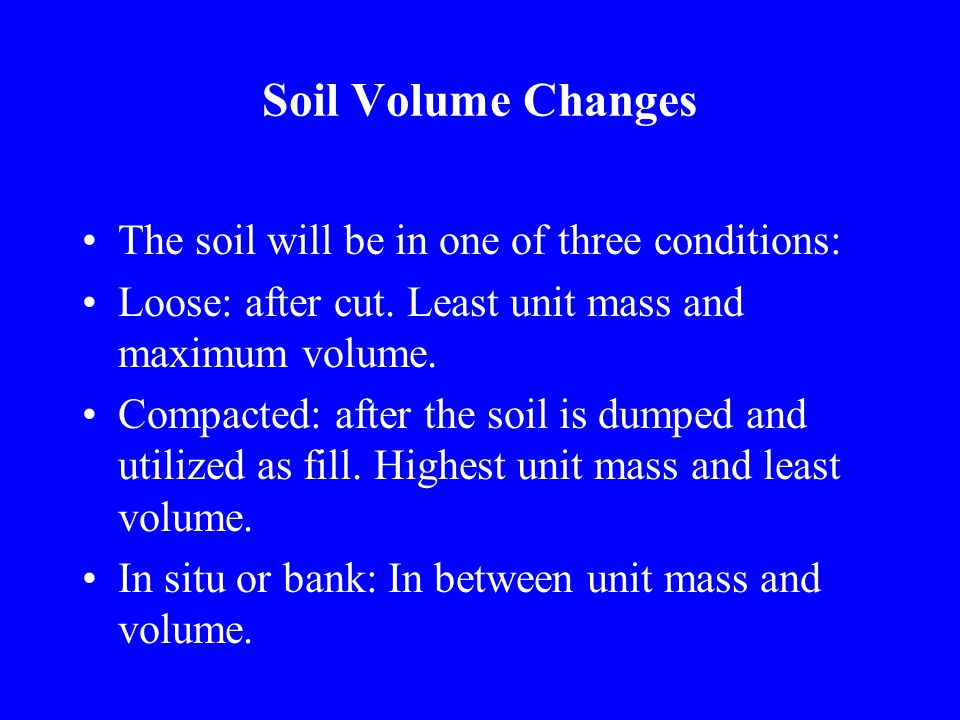 Soil Volume Changes The soil will be in one of three conditions: