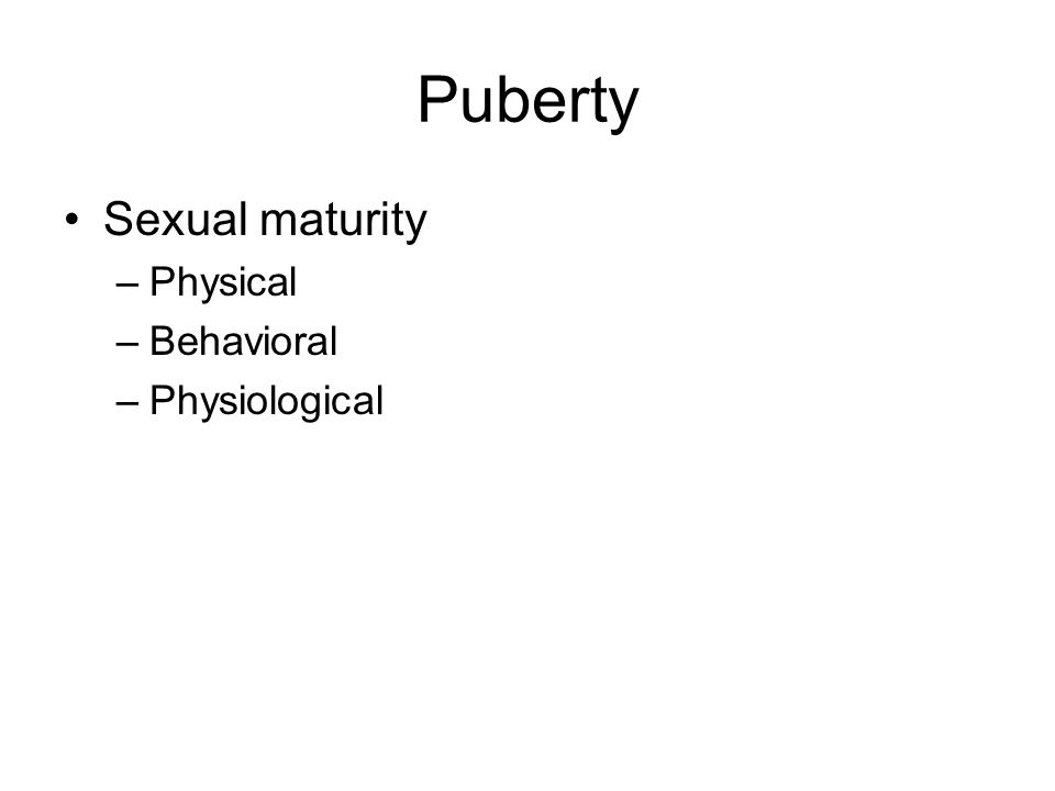 Puberty Sexual maturity Physical Behavioral Physiological