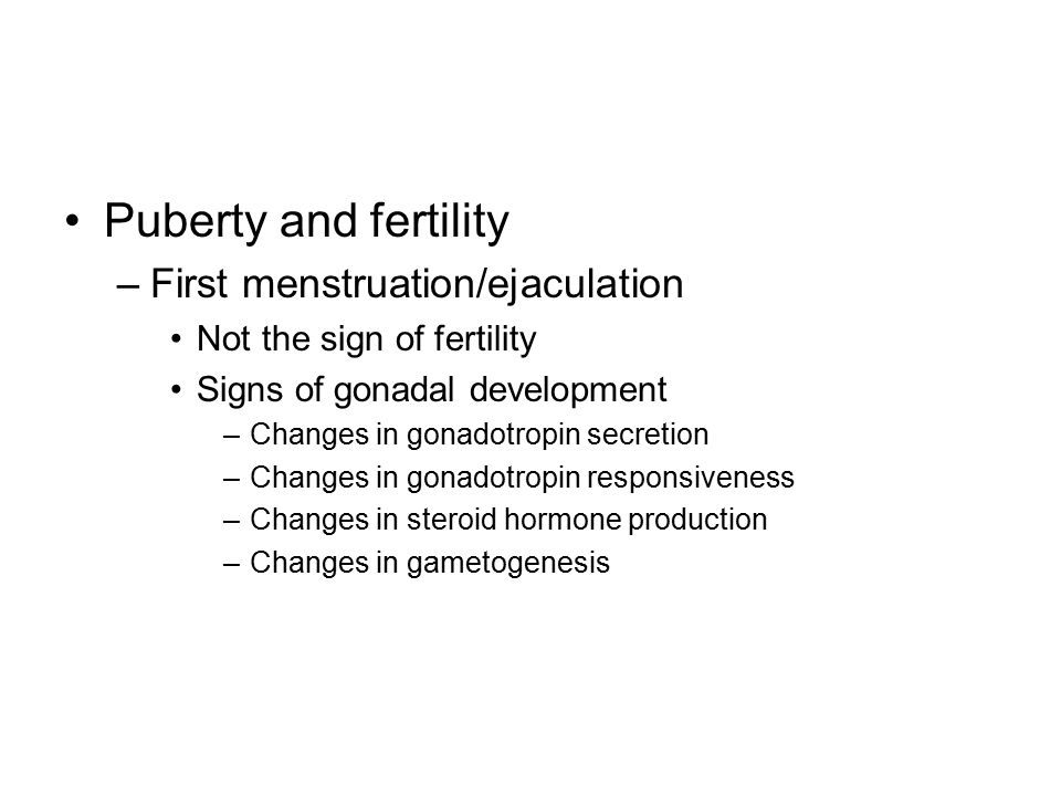 Puberty and fertility First menstruation/ejaculation