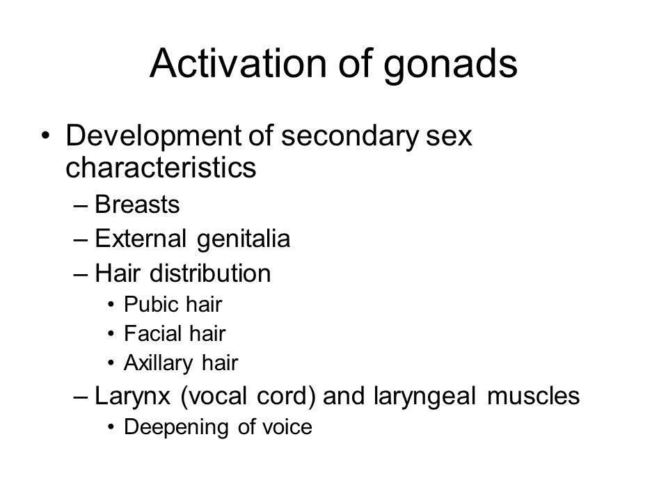 Activation of gonads Development of secondary sex characteristics