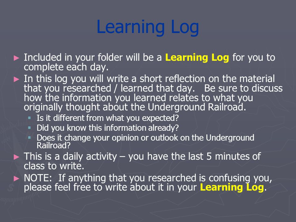 Learning Log Included in your folder will be a Learning Log for you to complete each day.