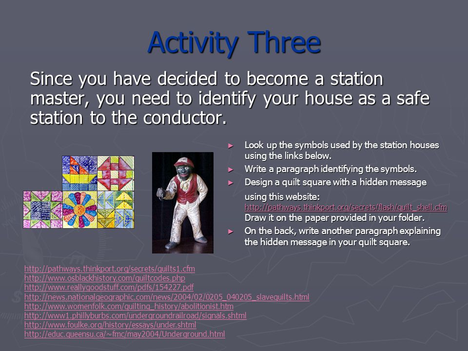 Activity Three Since you have decided to become a station master, you need to identify your house as a safe station to the conductor.