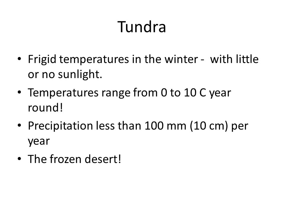 Tundra Frigid temperatures in the winter - with little or no sunlight.