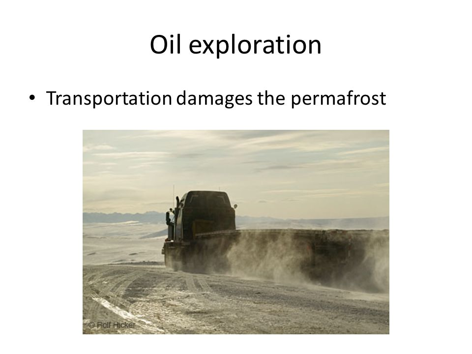 Oil exploration Transportation damages the permafrost