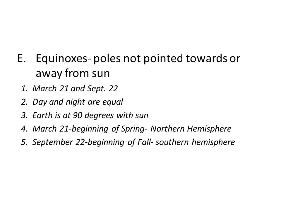 Equinoxes- poles not pointed towards or away from sun