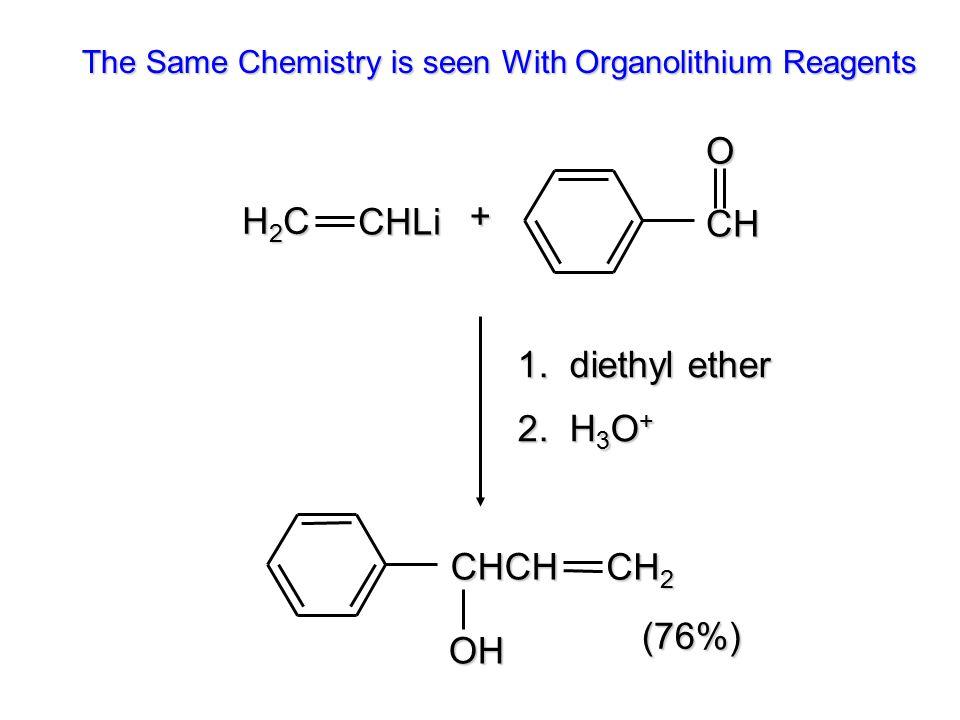 O + H2C CHLi CH 1. diethyl ether 2. H3O+ CHCH CH2 (76%) OH