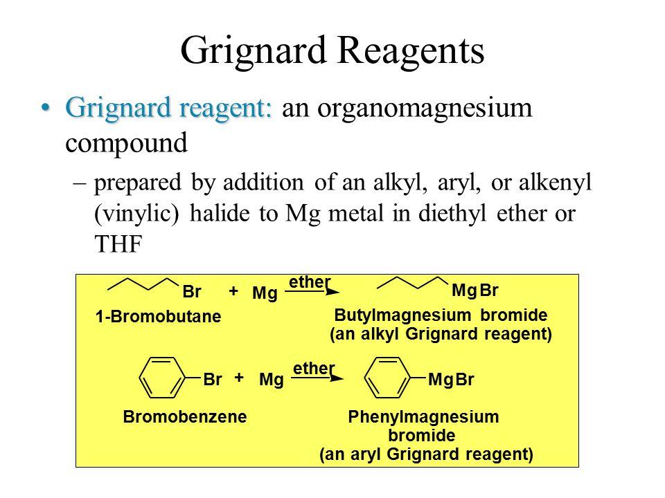 Grignard Reagents Grignard reagent: an organomagnesium compound