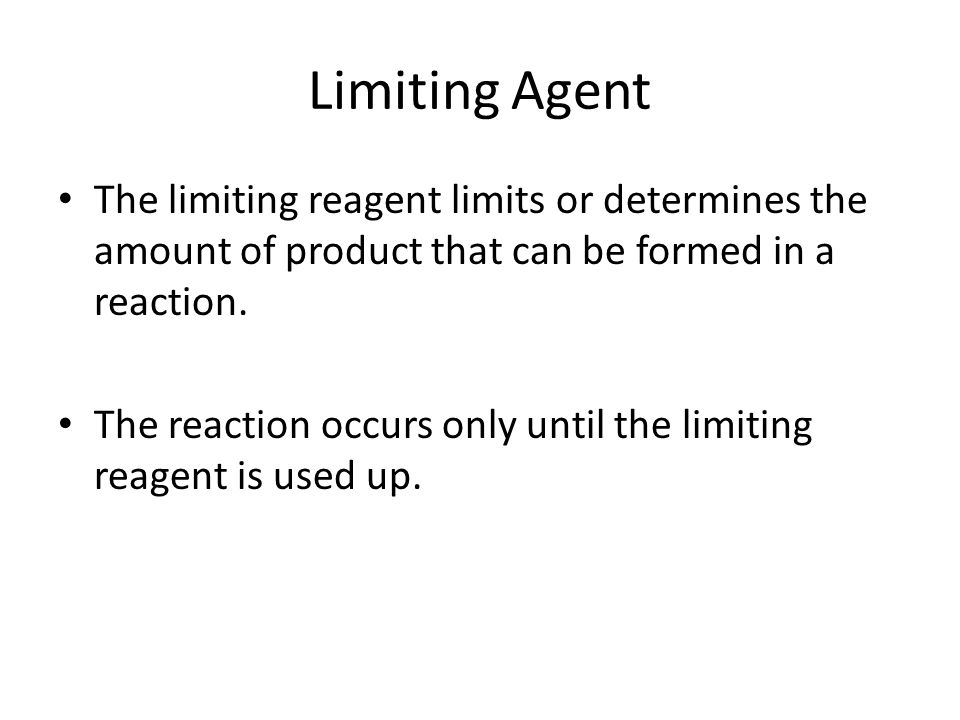 Limiting Agent The limiting reagent limits or determines the amount of product that can be formed in a reaction.