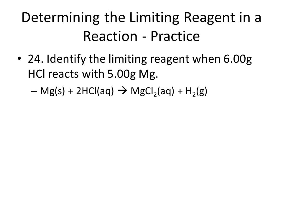 Determining the Limiting Reagent in a Reaction - Practice