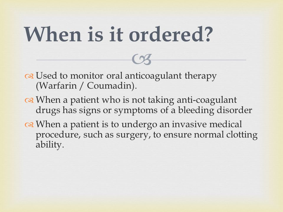 When is it ordered Used to monitor oral anticoagulant therapy (Warfarin / Coumadin).