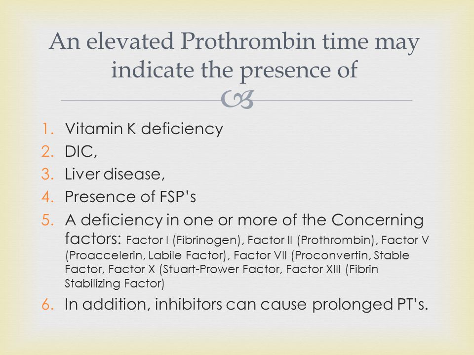 An elevated Prothrombin time may indicate the presence of